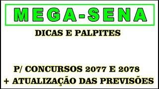 Palpites Mega-Sena + Atualização das Previsões p/ Concursos 2077 ao 2078
