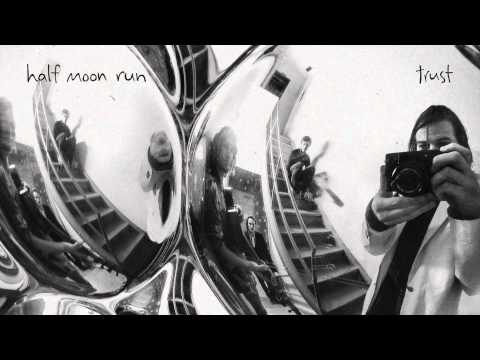 Half Moon Run - Trust (Official Version)