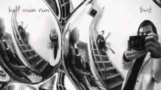 Half Moon Run - Trust (Official Version)