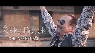 Željko Bebek - Ono nešto naše (Official video 4K)