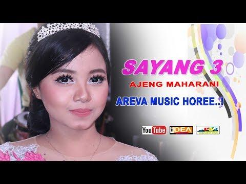 SAYANG 3 AREVA MUSIC HOREE   VOC  AJENG MAHARANI Mp3