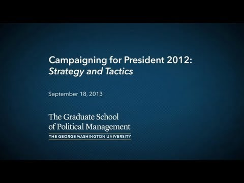 Graduate School of Political Management, Campaigning for President 2012: Strategy and Tactics