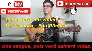 Aula De Violão: Me Namora - Edu Ribeiro (Como Tocar)