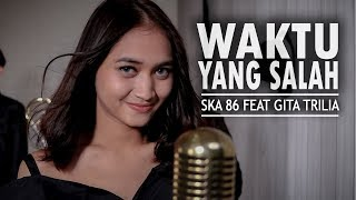 Download Mp3 Fiersa Besari - Waktu Yang Salah  Ska 86 Ft Gita Trilia