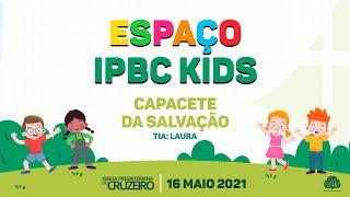 Espaço IPBC Kids - CAPACETE DA SALVAÇÃO - #EP50