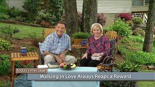 Walking in Love Always Reaps a Reward