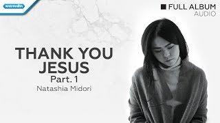 Thank You Jesus Part 1- Natashia Midori (Audio full album)