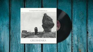 Grushenka - La insoportable levedad del ser [Full Album Stream]