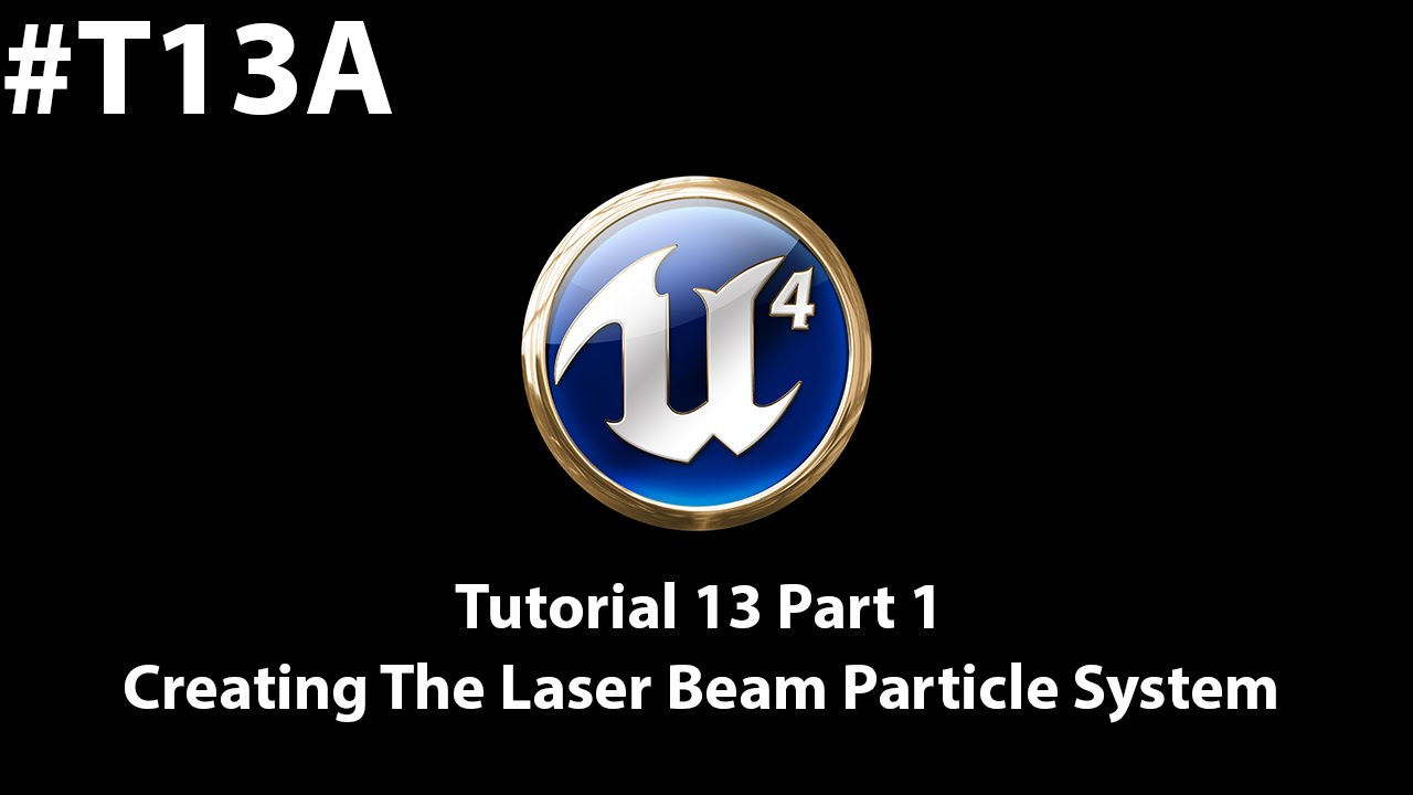 Unreal Engine 4 Tutorial - Creating The Laser Beam Particle System [1/3] -  getplaypk