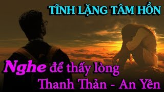 SỰ TĨNH LẶNG TÂM HỒN, nghe để thấy lòng thêmThanh Thản An Yên - Thiền Đạo