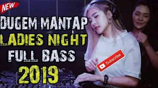 MANTAP DJ SPESIAL LADIES NIGHT FULL BASS DJ TERBARU 2019 REMIX BREAKBEAT