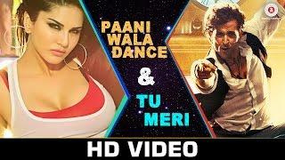 NEW Paani Wala Dance & Tu Meri - Mash Up | Sunny Leone - Hrithik Roshan | Bang Bang songs | SongMash