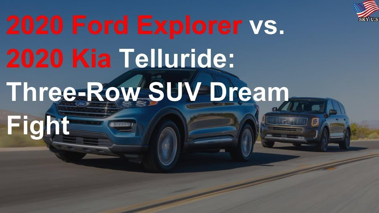 2020 Ford Explorer Vs 2020 Kia Telluride Three Row Suv Dream Fight