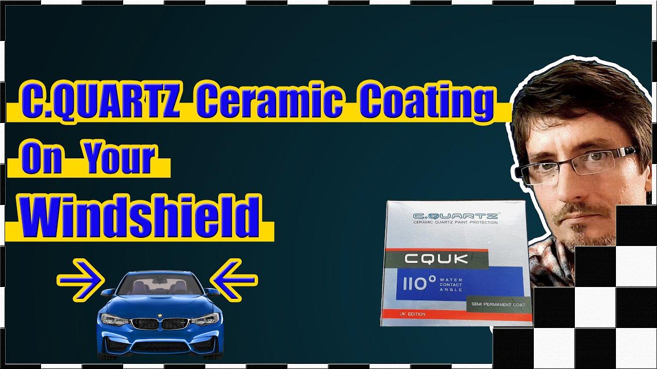 Does Cquartz Uk Edition Cquk Ceramic Coating Your Windshield Work Youtube