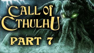 Two Best Friends Play Call of Cthulhu (Part 7)
