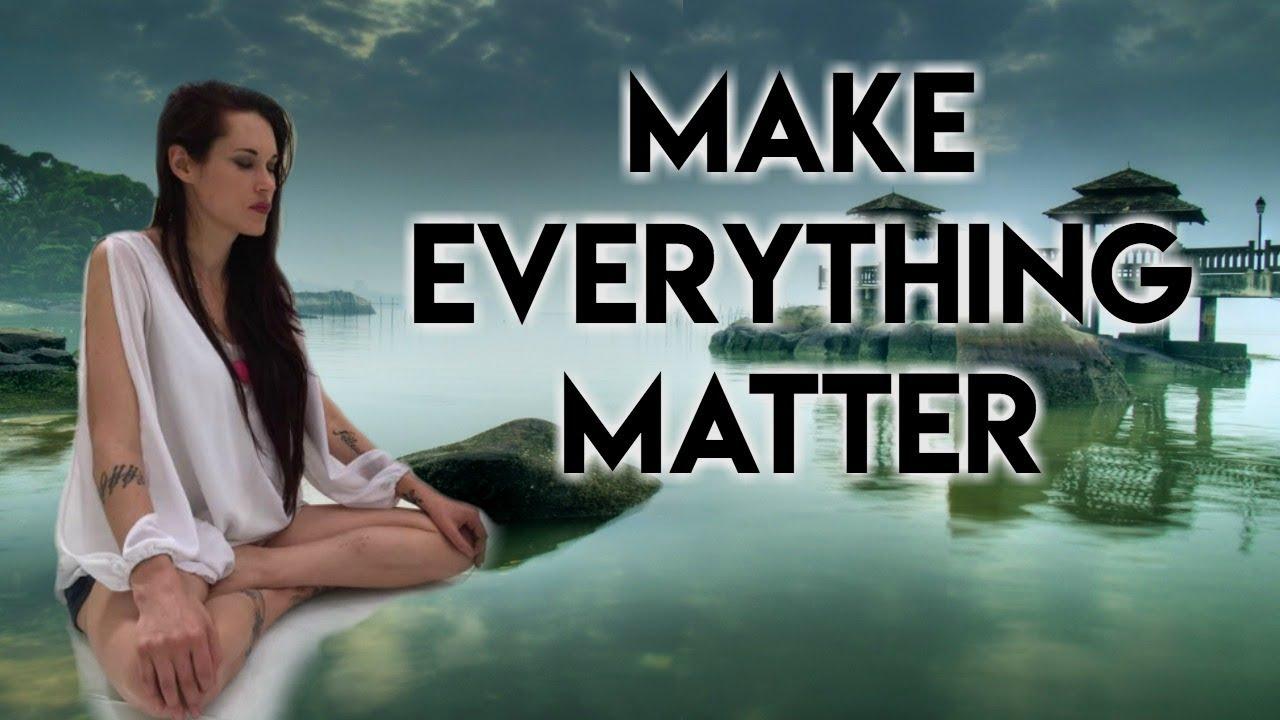 Make Everything Matter (Transform Your Life) - Teal Swan