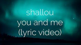 Shallou You And Me Lyric Video