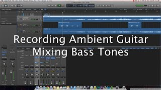 Ambient Guitar Recording Techniques - Mixing Bass Tones (Logic Pro X, EBow, Carvin HF2)