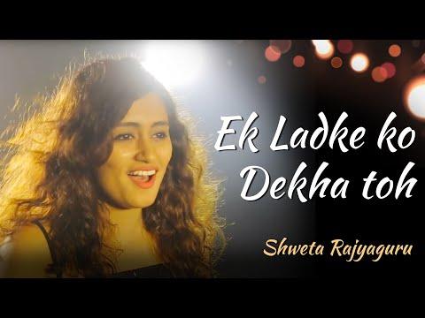 Ek Ladki Ko Dekha Toh   Female Version   Cover By Shweta Rajyaguru   Darshan Raval, Rochak Kohli