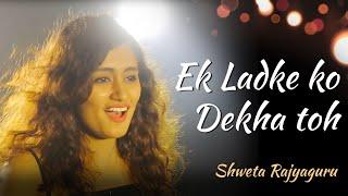 Ek Ladki Ko Dekha Toh | Female Version | Cover By Shweta Rajyaguru | Darshan Raval, Rochak Kohli