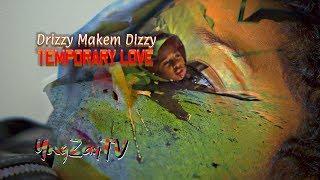 Baixar Drizzy Makem Dizzy - Temporary Love [Music Video] Shot By @YngZayTV