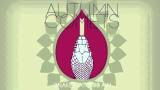 AUTUMN COMETS - Snakes at 3:00 A.M. (audio)