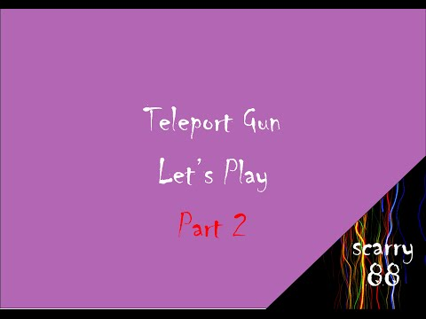 Teleport Gun Let's Play Part 2 - So Much Fun, But So Difficult