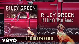 Riley Green If I Didn't Wear Boots