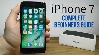 iPhone 7 - Complete Beginners Guide