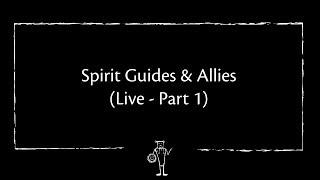 Spirit Guides & Allies - Live Part 1