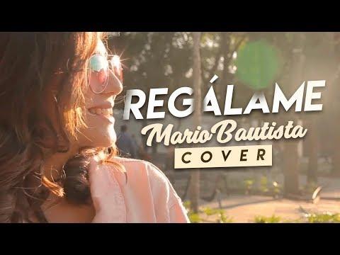 REGÁLAME - MARIO BAUTISTA (COVER BY NATH CAMPOS)
