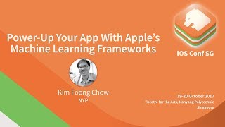 Power-Up Your App With Apple's Machine Learning Frameworks - iOS Conf SG 2017
