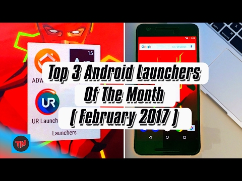 Top 3 Android Launchers Of The Month ( February 2017 )