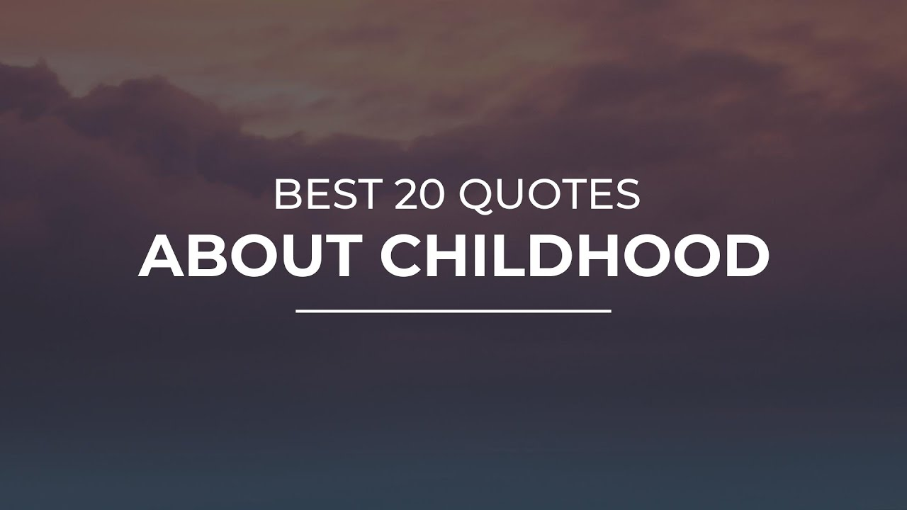 Best 20 Quotes About Childhood Daily Quotes Amazing Quotes Good Quotes Youtube