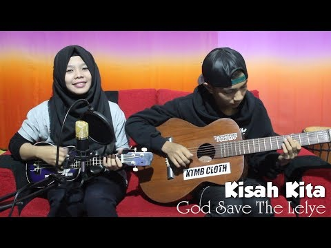 God Save The Lelye - Kisah Kita Cover by Fera Chocolatos ft. Gilang
