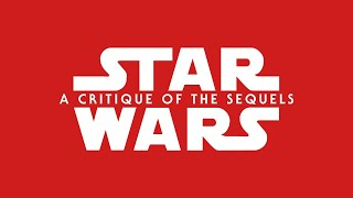 Star Wars - A Critique Of The Sequels