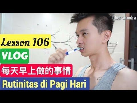 Lesson 107. Vlog Belajar Bahasa Mandarin Rutinitas Pagi Hari 每天早上做的事情