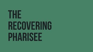 The Recovering Pharisee Part 1: You might be a Pharisee if...