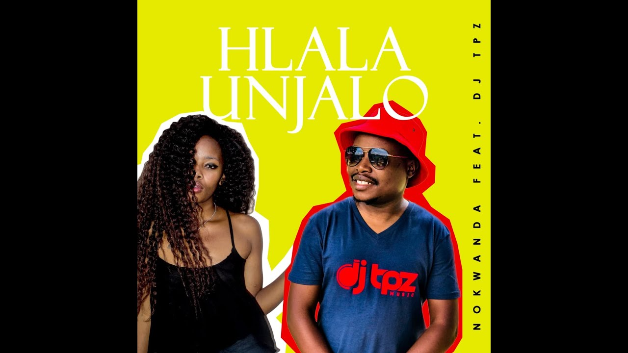 Download Nokwanda ft. Dj TPZ - Hlala Unjalo (Official Audio)