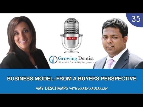 BUSINESS MODEL: FROM A BUYERS PERSPECTIVE Amy DESCHAMPS : Growing Dentist