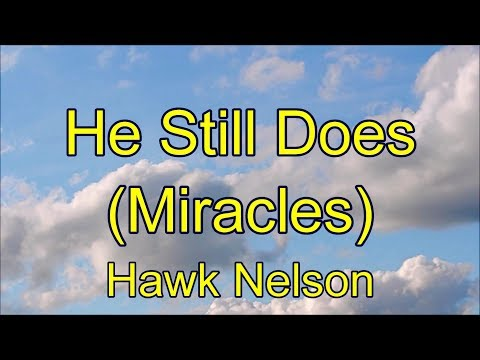 He Still Does (Miracles) - Hawk Nelson - with lyrics
