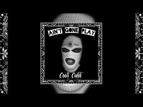 Cooli Cuhh  Ain't Gone Play