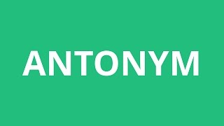 How To Pronounce Antonym - Pronunciation Academy
