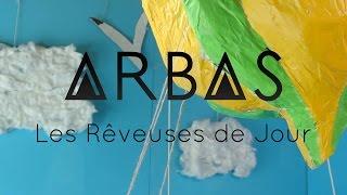 Arbas - Les Rêveuses de Jour - (CLIP)