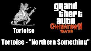 """GTA: Chinatown Wars - Tortoise   Tortoise - """"Northern Something"""""""