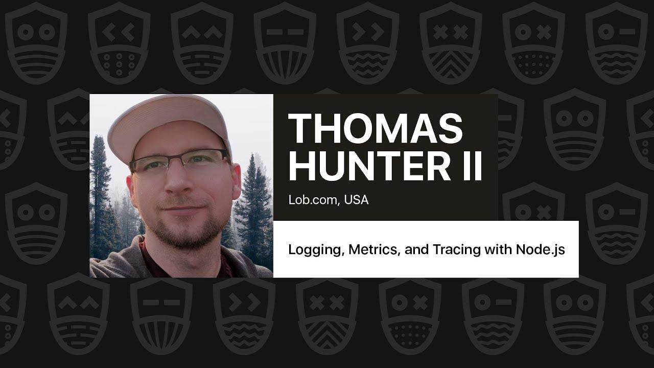 Logging, Metrics, and Tracing with Node.js – Thomas Hunter II