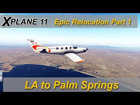 X-plane 11: Epic relocation Part 1 :- LA to Palm Springs