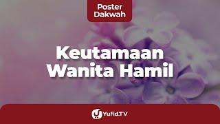 Keistimewaan Wanita Hamil dalam Islam (Kedudukan Wanita dalam Islam) - Poster Dakwah Yufid TV
