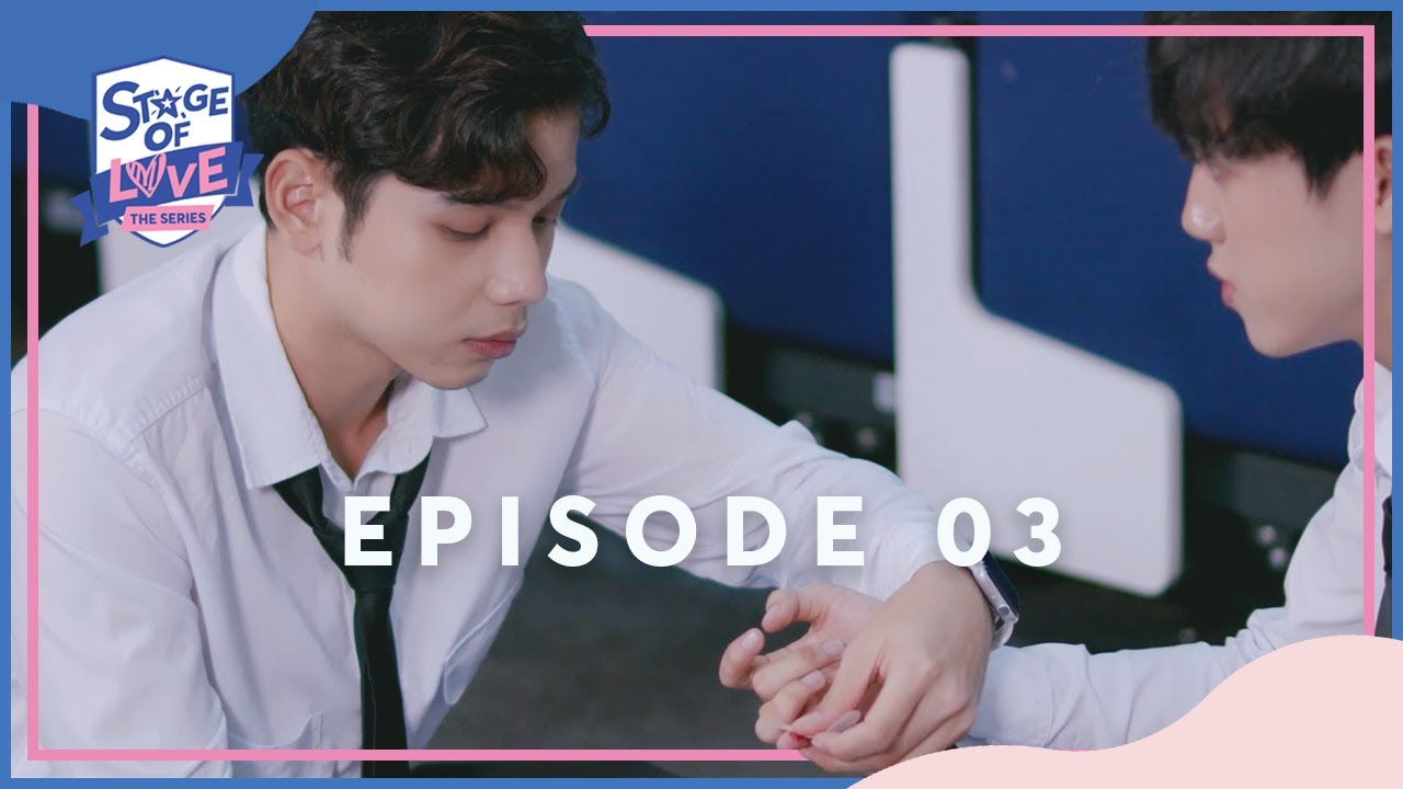 SOL - 'STAGE OF LOVE' THE SERIES   EPISODE 03 (ENGSUB)