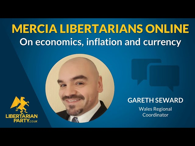 Economics, inflation and currency. Midlands/Mercia Libertarians Online